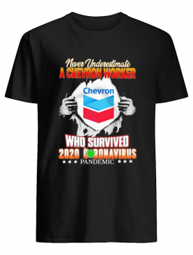 Blood inside me never Underestimate A Chevron Worker who survived 2020 coronavirus Pandemic shirt