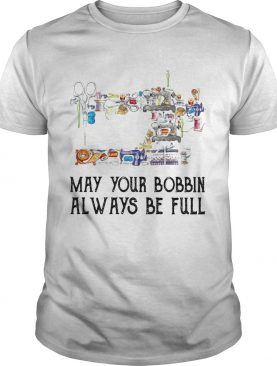Sewing may your bobbin always be full shirt