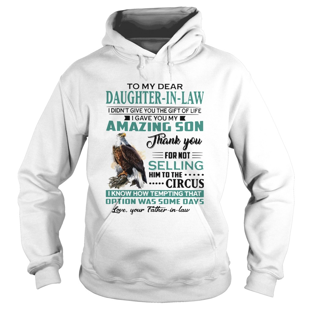 To My Dear Daughterinlaw I Gave You My Amazing Son Thank You For Not Selling Hoodie