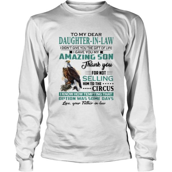 To My Dear Daughterinlaw I Gave You My Amazing Son Thank You For Not Selling  Long Sleeve
