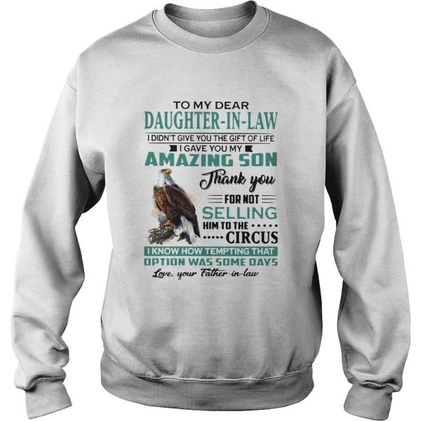 To My Dear Daughterinlaw I Gave You My Amazing Son Thank You For Not Selling  Sweatshirt
