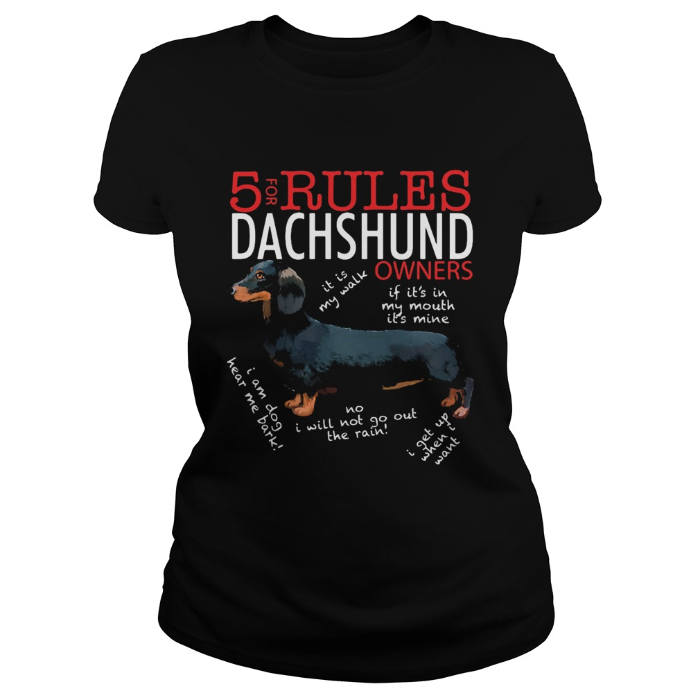 5 For Rules Dachshund Owners It Is My Walk I Get Up When Want Classic Ladies