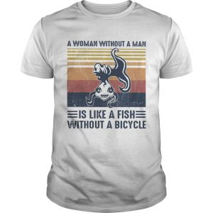 A Woman Without A Man Is Like A Fish Without A Bicycle Vintage Retro  Unisex