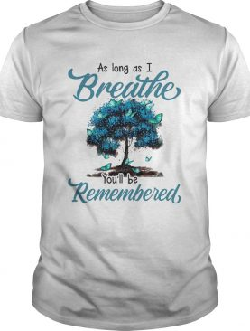 As long as I breath youll be remembered shirt