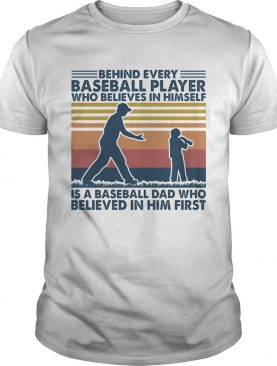 Behind every baseball player who believes in himself vintage shirt