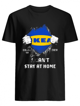 Blood insides ikea covid-19 2020 I can't stay at home shirt