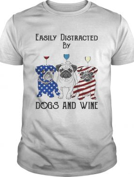 Easily distracted by dogs and wine pug American flag veteran Independence day shirt