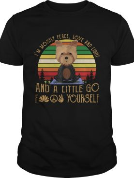 Im Mostly Peace Love And Light And A Little Go Fuck Yourself Yorkshire Yoga shirt