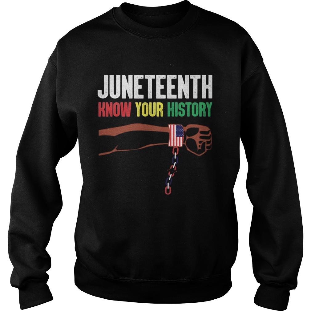 Juneteenth know your history american flag independence day Sweatshirt
