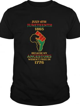 Strong Hand July 4th Juneteeth 1865 Because My Ancestors Werent Free In 1776 shirt