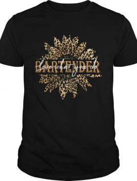 Sunflower bartender love what you do shirt