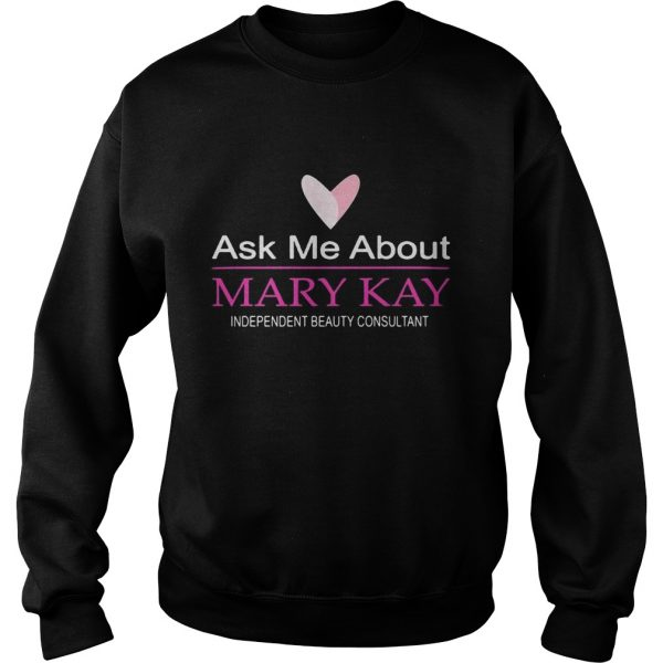 Ask me about mary kay independent beauty consultant  Sweatshirt