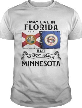 I may live in florida but my story began in minnesota shirt