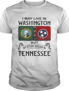 I may live in washington but my story began in tennessee shirt