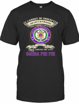 It cannot be inherited nor can it be purchased i have earned it with my omega psi phi fraternity shirt T-Shirt