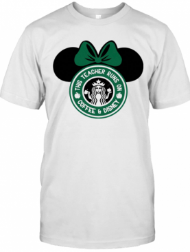 Minnie Mouse Starbucks This Teacher Runs On Coffee And Disney T-Shirt