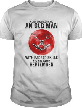 Never underestimate an old man with a barber skills who was born in September sunset shirt