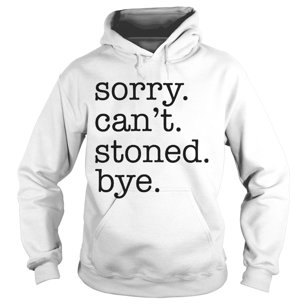 Sorry Cant Stoned Bye Hoodie
