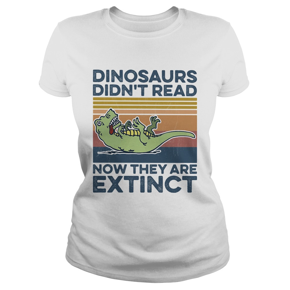 TRex dinosaurs didnt read now they are extinct vintage retro Classic Ladies