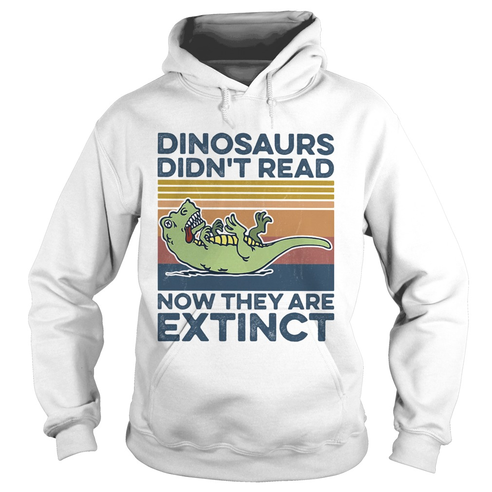TRex dinosaurs didnt read now they are extinct vintage retro Hoodie