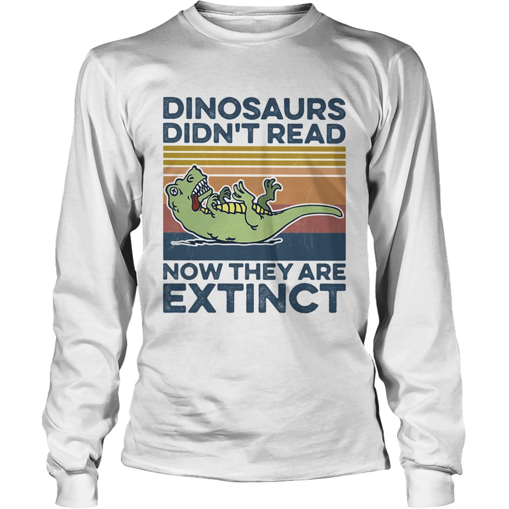 TRex dinosaurs didnt read now they are extinct vintage retro Long Sleeve