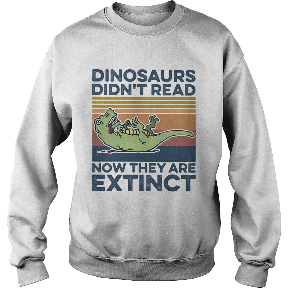 TRex dinosaurs didnt read now they are extinct vintage retro Sweatshirt