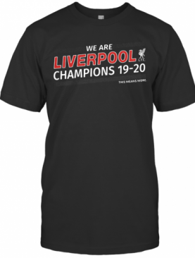 We Are Liverpool Champions 19 20 This Means More T-Shirt