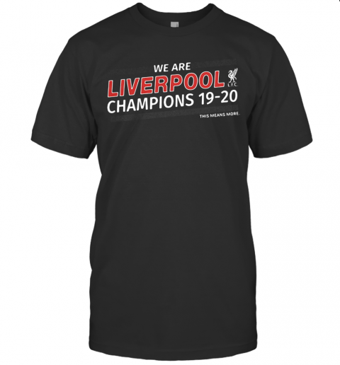 We Are Liverpool Champions 19 20 This Means More T-Shirt Classic Men's T-shirt