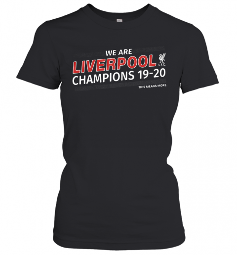 We Are Liverpool Champions 19 20 This Means More T-Shirt Classic Women's T-shirt