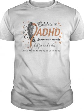 OCTOBER IS ADHD AWARENESS MONTH BUT FOR ME IT'S ALSO JAN FEB MAR APR MAY JUNE JUL AUG SEP NOV AND D