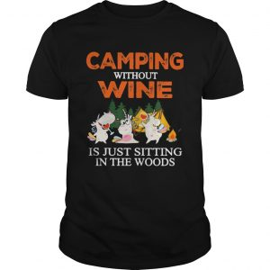 Camping Without Wine Is Just Sitting In The Woods  Unisex