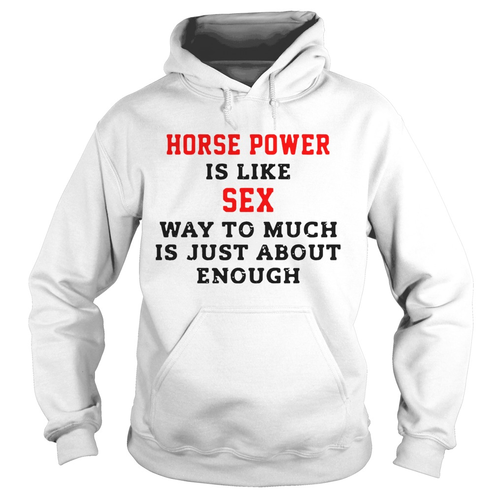 Horse Power Is Like Sex Way To Much Is Just About Enough Hoodie