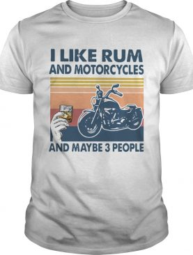 I Like Rum And Motorcycles And Maybe 3 People Vintage shirt