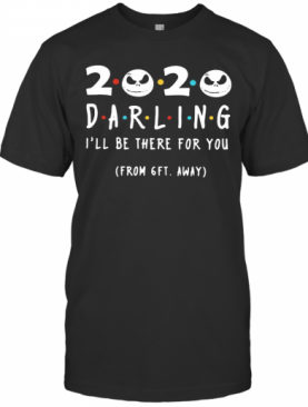 Jack Skeleton 2020 Darling I'Ll Be There For You From 6Ft Away T-Shirt