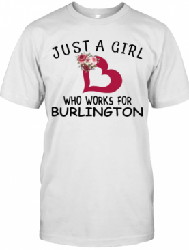 Just A Girl Who Works For Burlington Heart Flowers T-Shirt