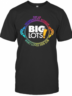 Just An Independent Woman Big Lots Who Loves Her Job T-Shirt
