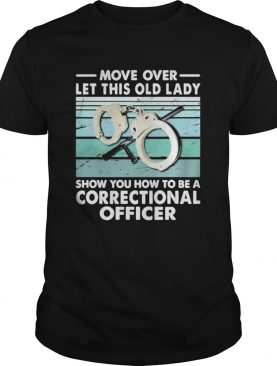Move over let this old lady show you how to be a correctional officer vintage retro shirt