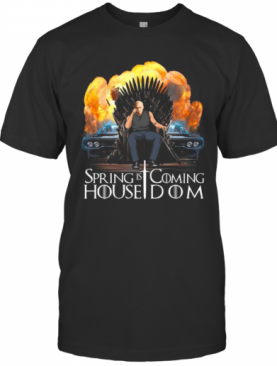 Spring Is Coming House Dom Fast And Furious T-Shirt