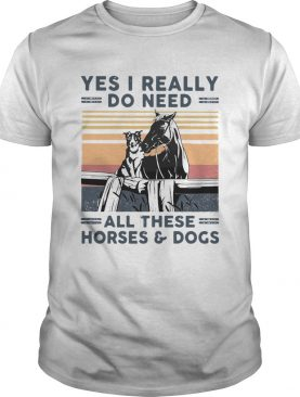 Yes I Really Do Need All These Horses And Dogs Vintage Retro shirt