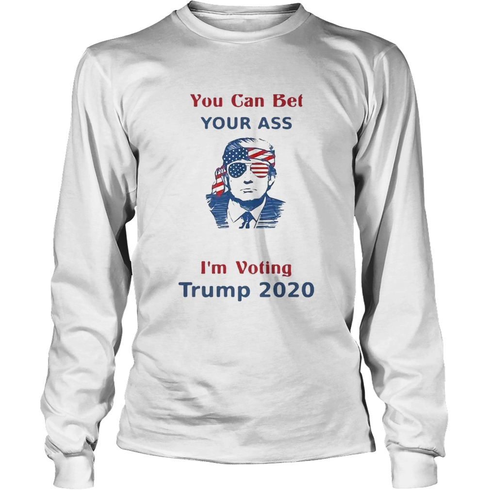 You Can Bet Your Ass merica Im Voting Trump 2020 Long Sleeve
