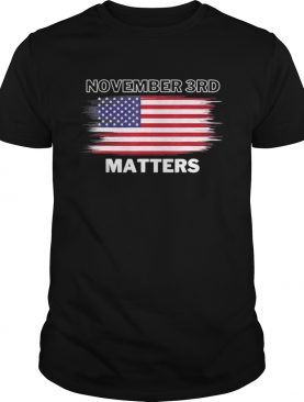2020 Vote On Election Day November 3rd Matters shirt