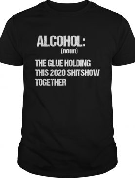 Alcohol The Glue Holding This 2020 Shitshow Together Retro shirt