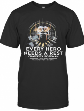 Black Panther Rip Chadwick Every Hero Needs A Rest 1976 2020 Thank You For The Memories T-Shirt