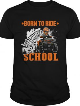 Born To Ride Forced To Go To School shirt