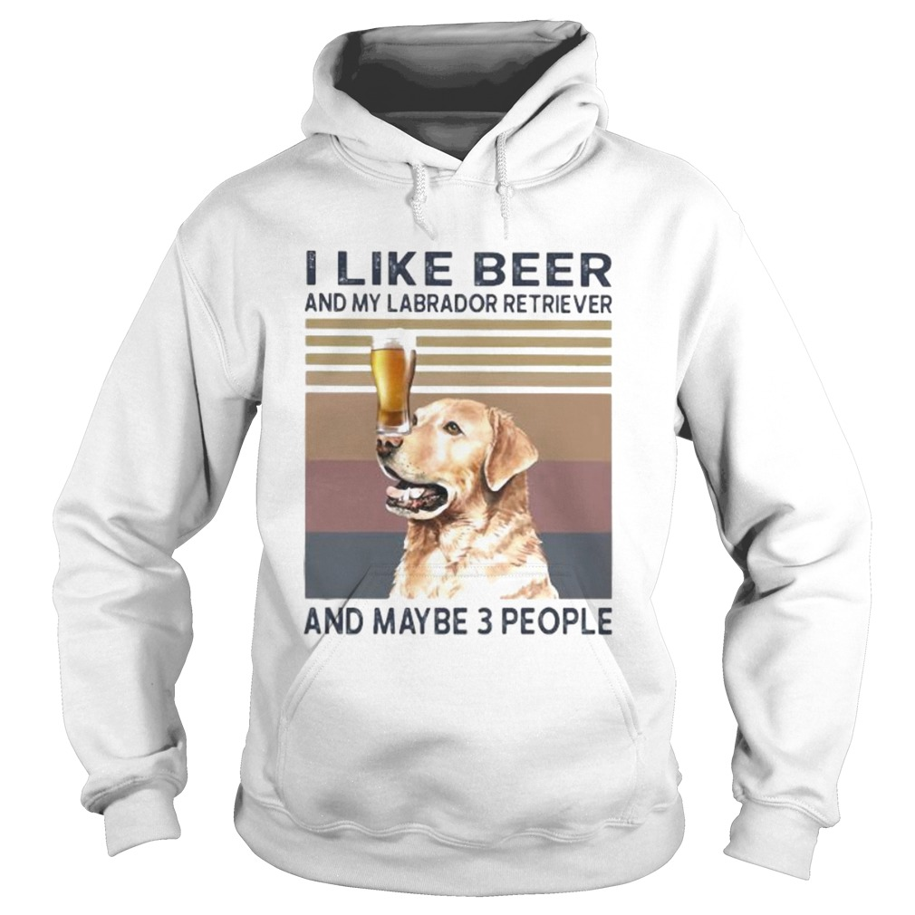 I like beer and my labrador retriever and maybe 3 people vintage retro Hoodie