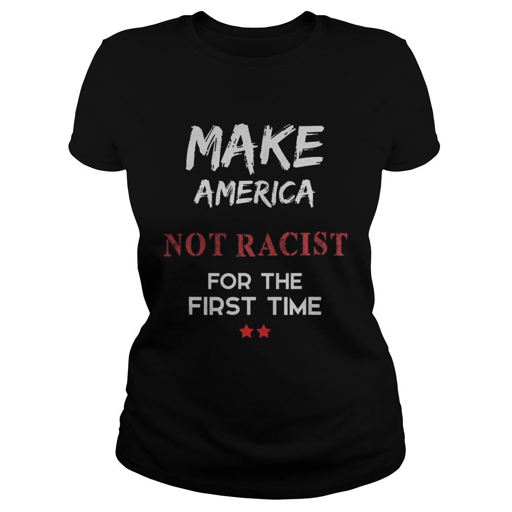Make America Not Racist For The First Time Classic Ladies