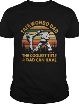 Taekwondo Dad The Coolest Title A Dad Can Have Vintage Retro shirt