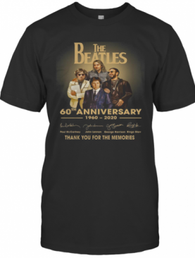 The Beatles Members 60Th Anniversary 1960 2020 Thank You For The Memories Signatures T-Shirt