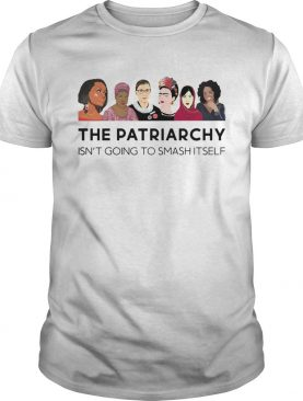 The Patriarchy Isnt Going To Smash Itself shirt