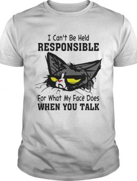 Cat I Cant Be Held Responsible For What My Face Does When You Talk shirt